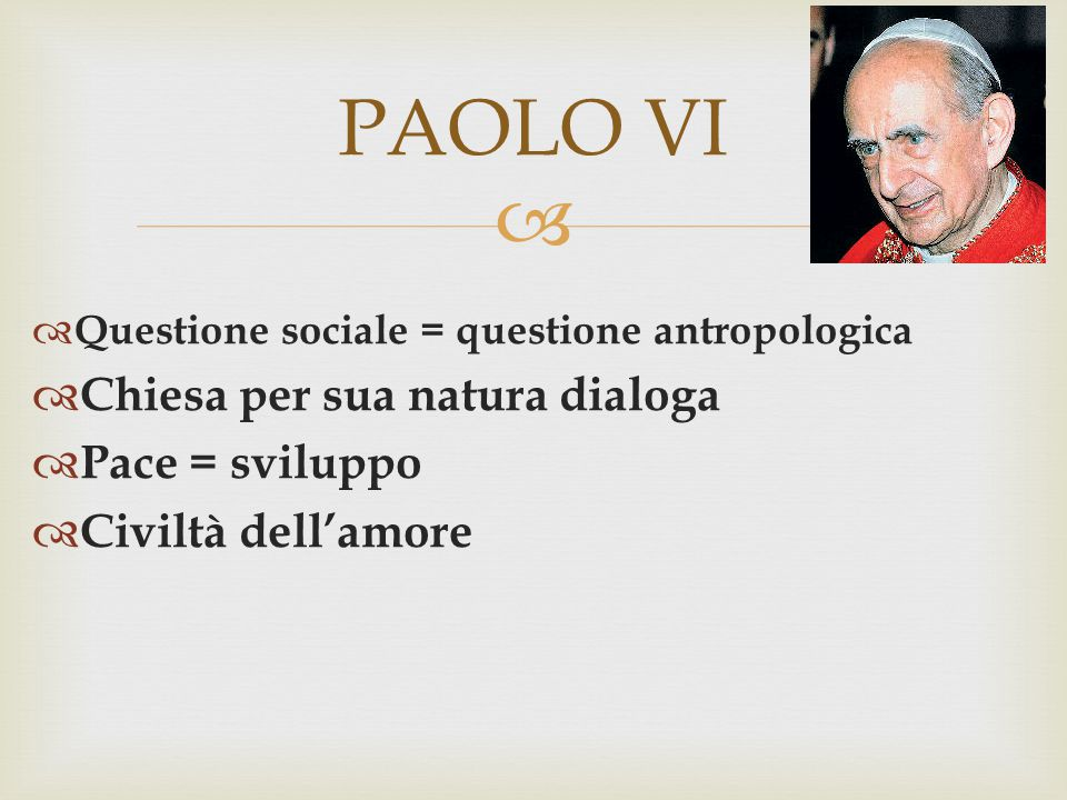 PAOLO VI Chiesa per sua natura dialoga Pace = sviluppo