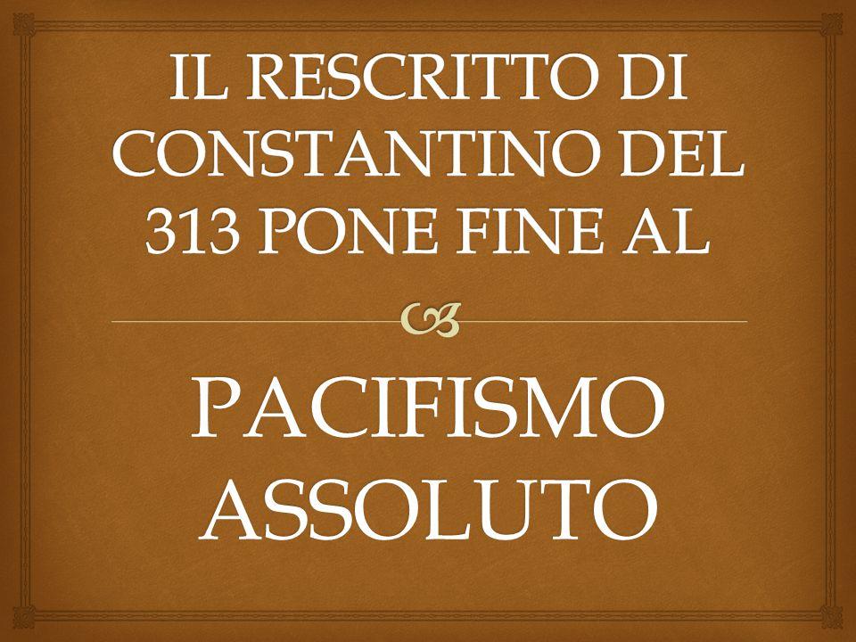IL RESCRITTO DI CONSTANTINO DEL 313 PONE FINE AL