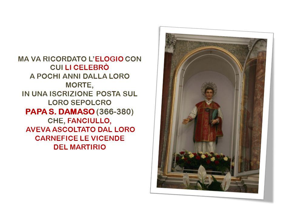 PAPA S. DAMASO (366-380) MA VA RICORDATO L'ELOGIO CON CUI LI CELEBRÒ