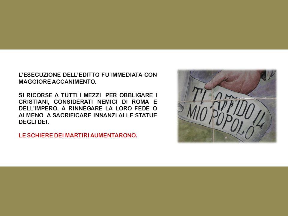 L'ESECUZIONE DELL'EDITTO FU IMMEDIATA CON MAGGIORE ACCANIMENTO.