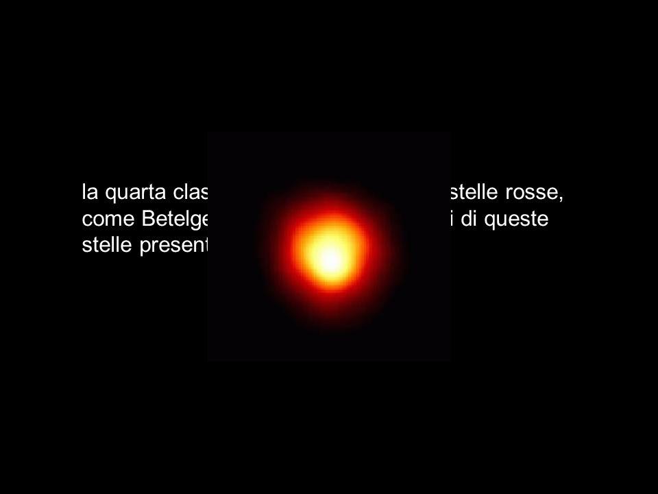 la quarta classe, infine, è quella delle stelle rosse, come Betelgeuse e Antares.