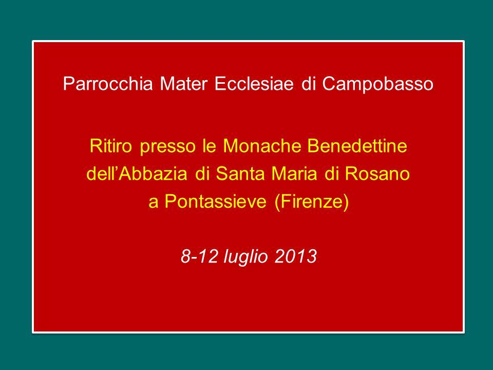 Parrocchia Mater Ecclesiae di Campobasso Ritiro presso le Monache Benedettine dell'Abbazia di Santa Maria di Rosano a Pontassieve (Firenze) 8-12 luglio 2013