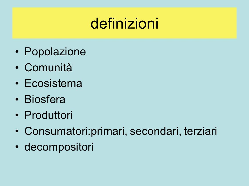 definizioni Popolazione Comunità Ecosistema Biosfera Produttori