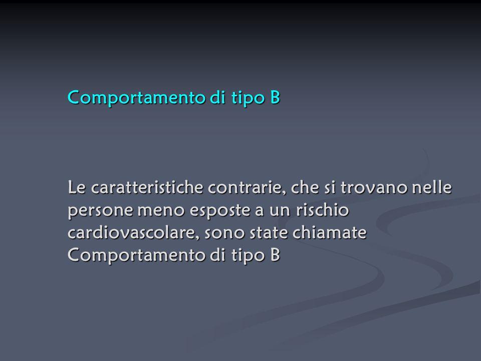 Comportamento di tipo B Le caratteristiche contrarie, che si trovano nelle persone meno esposte a un rischio cardiovascolare, sono state chiamate Comportamento di tipo B
