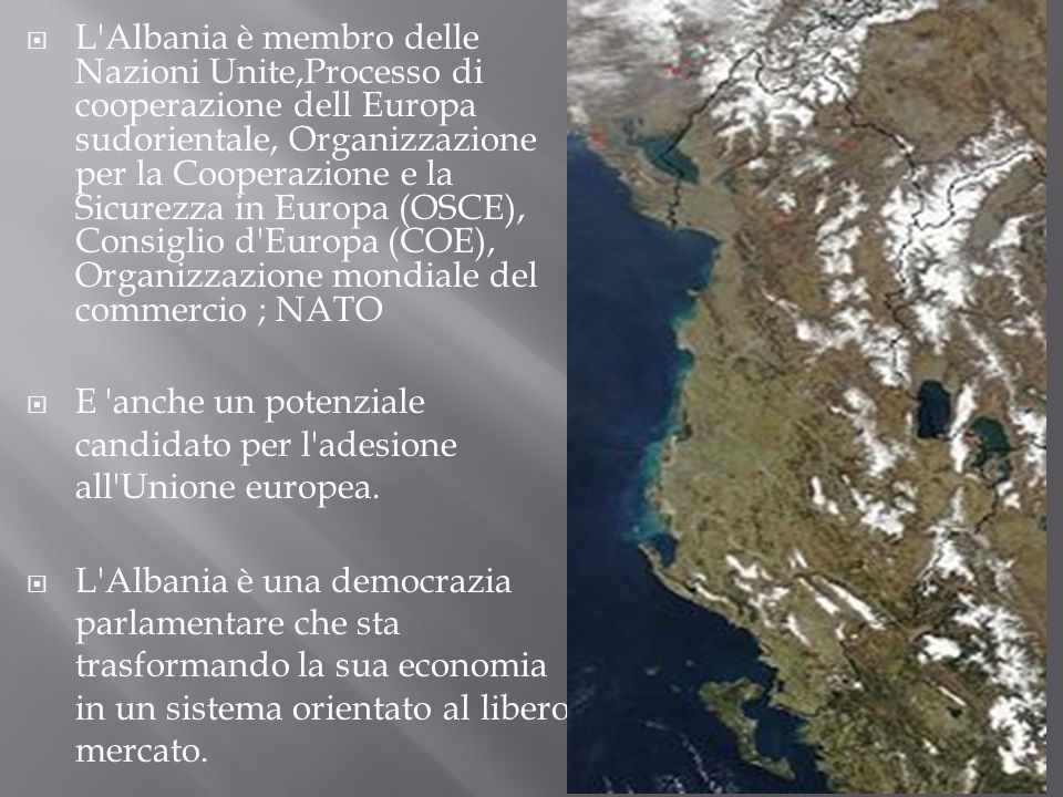 L Albania è membro delle Nazioni Unite,Processo di cooperazione dell Europa sudorientale, Organizzazione per la Cooperazione e la Sicurezza in Europa (OSCE), Consiglio d Europa (COE), Organizzazione mondiale del commercio ; NATO