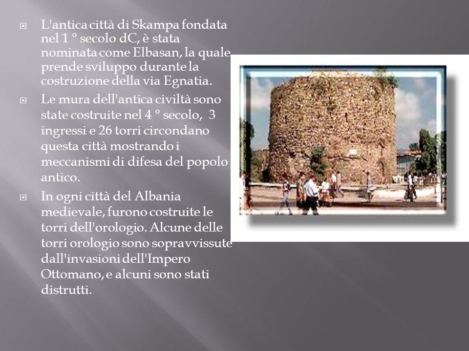 L antica città di Skampa fondata nel 1 ° secolo dC, è stata nominata come Elbasan, la quale prende sviluppo durante la costruzione della via Egnatia.