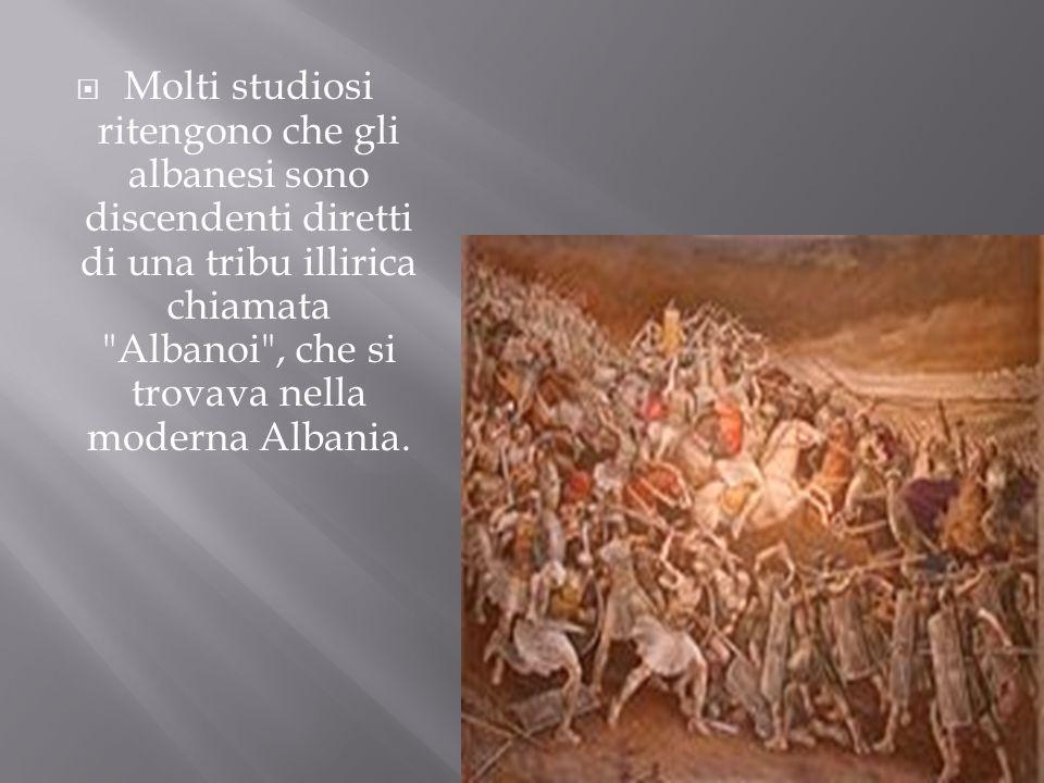 Molti studiosi ritengono che gli albanesi sono discendenti diretti di una tribu illirica chiamata Albanoi , che si trovava nella moderna Albania.