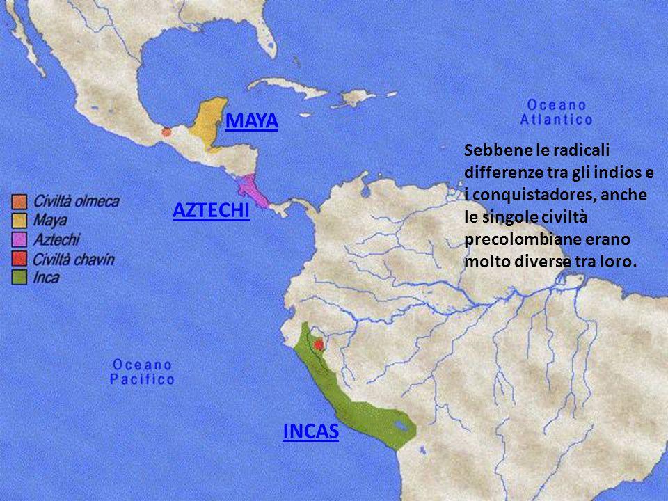 MAYA Sebbene le radicali differenze tra gli indios e i conquistadores, anche le singole civiltà precolombiane erano molto diverse tra loro.