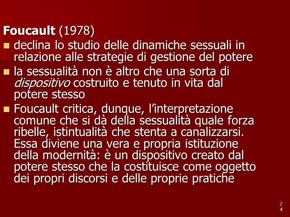 Foucault (1978) declina lo studio delle dinamiche sessuali in relazione alle strategie di gestione del potere.