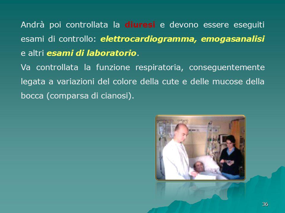 Andrà poi controllata la diuresi e devono essere eseguiti esami di controllo: elettrocardiogramma, emogasanalisi e altri esami di laboratorio.