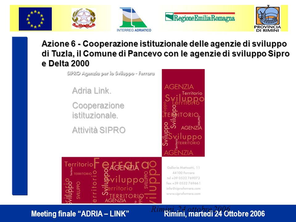 Azione 6 - Cooperazione istituzionale delle agenzie di sviluppo di Tuzla, il Comune di Pancevo con le agenzie di sviluppo Sipro e Delta 2000
