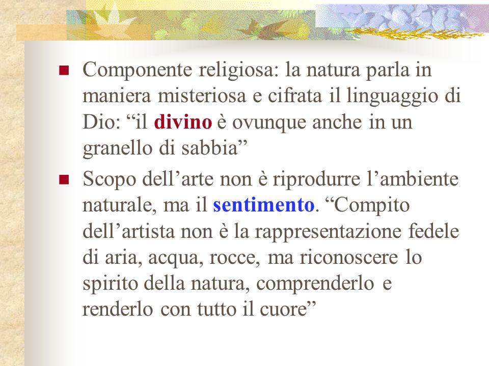 Componente religiosa: la natura parla in maniera misteriosa e cifrata il linguaggio di Dio: il divino è ovunque anche in un granello di sabbia