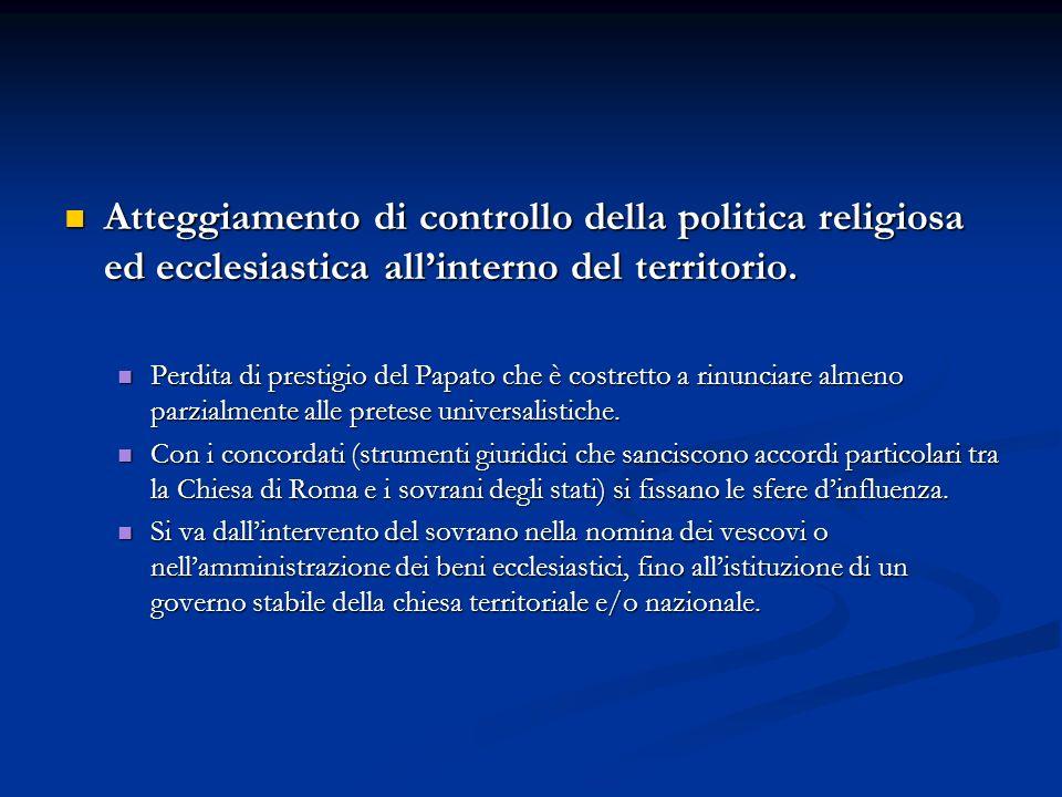 Atteggiamento di controllo della politica religiosa ed ecclesiastica all'interno del territorio.