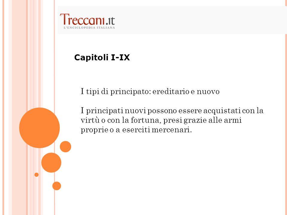 Capitoli I-IX I tipi di principato: ereditario e nuovo.