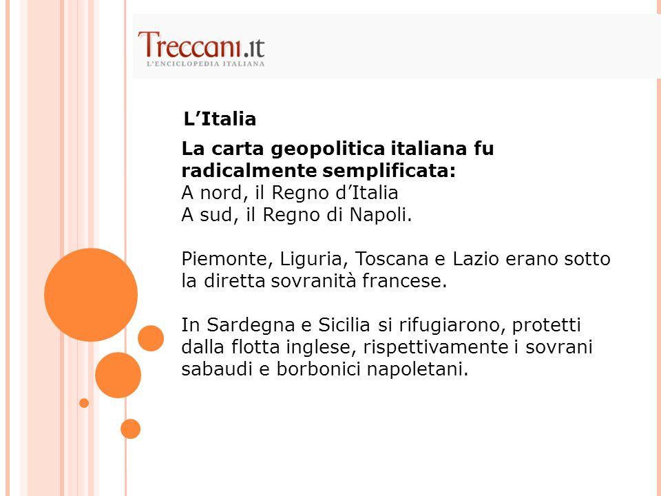 L'Italia La carta geopolitica italiana fu radicalmente semplificata: A nord, il Regno d'Italia A sud, il Regno di Napoli.