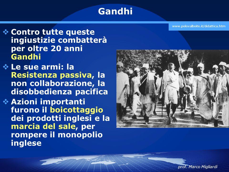 Gandhi www.polovalboite.it/didattica.htm. Contro tutte queste ingiustizie combatterà per oltre 20 anni Gandhi.