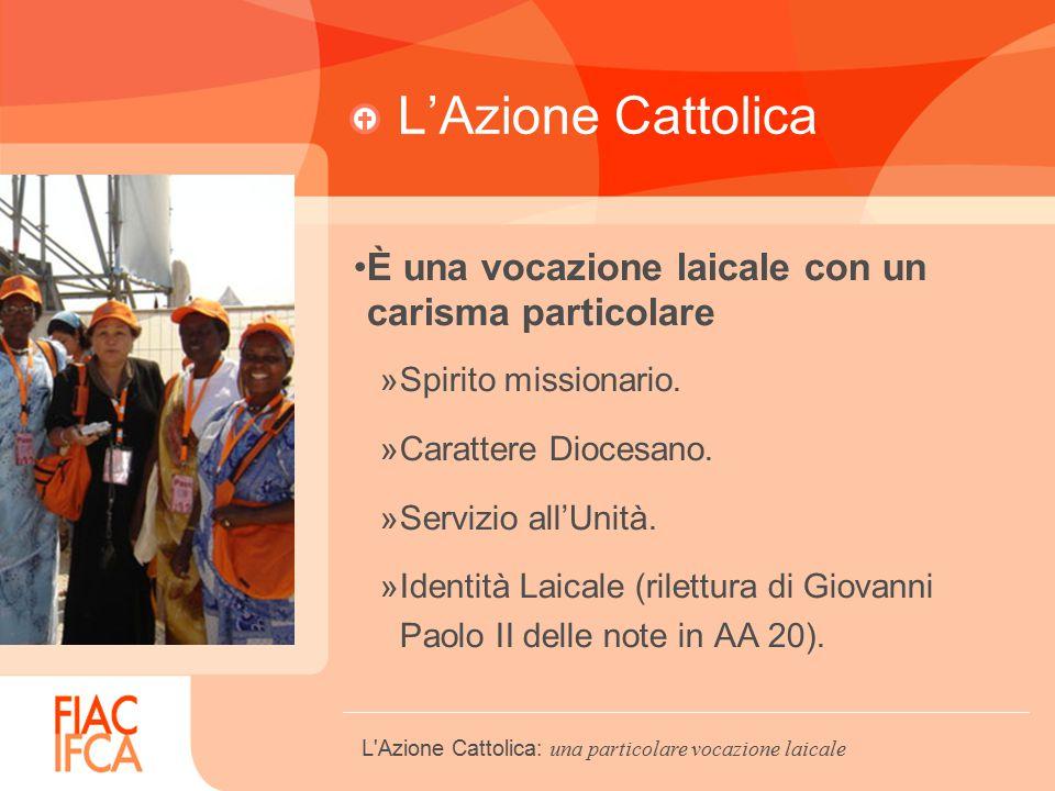 L'Azione Cattolica È una vocazione laicale con un carisma particolare