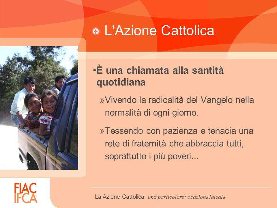L Azione Cattolica È una chiamata alla santità quotidiana