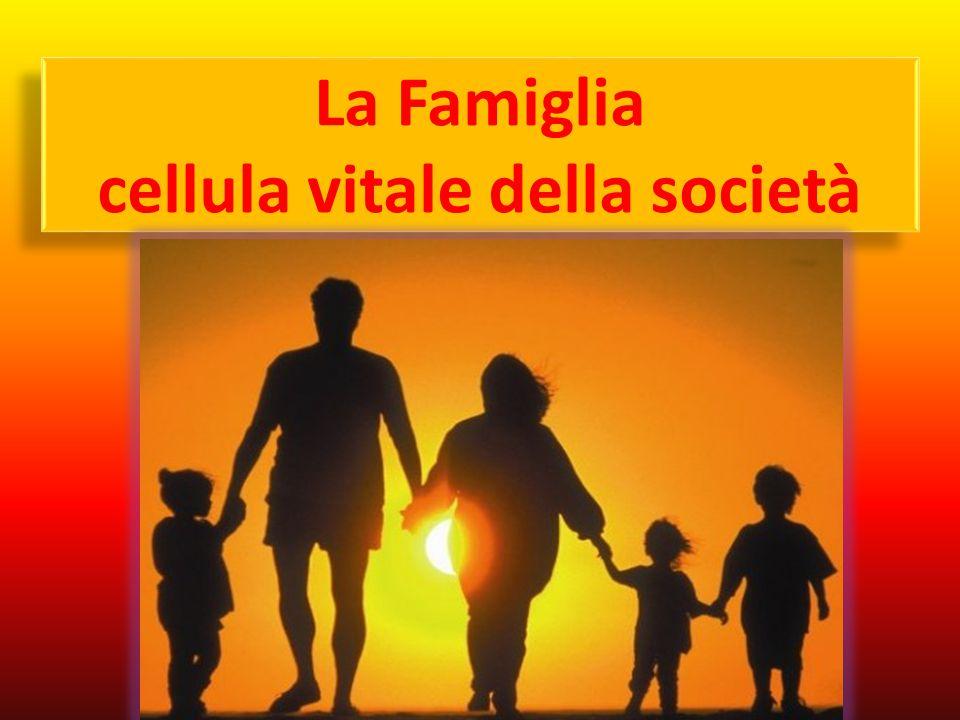 La Famiglia cellula vitale della società