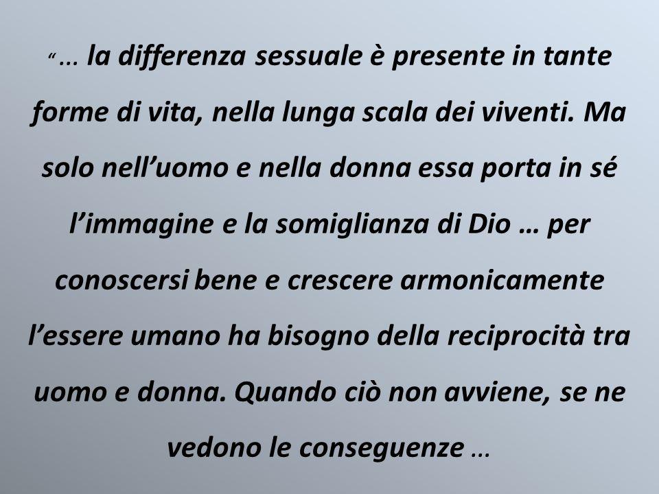 … la differenza sessuale è presente in tante forme di vita, nella lunga scala dei viventi.