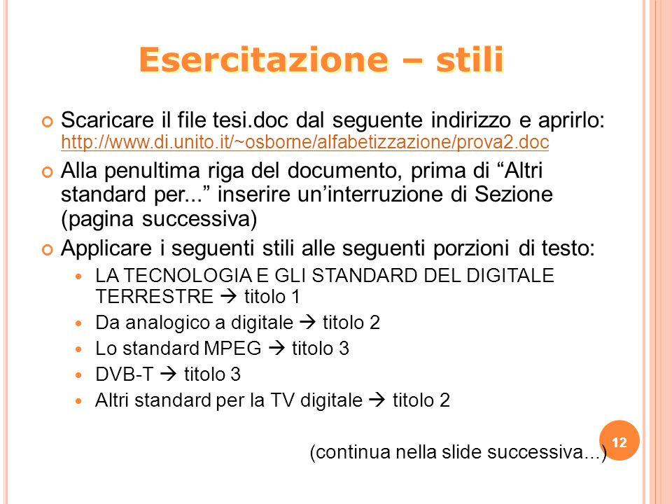 Esercitazione – stili Scaricare il file tesi.doc dal seguente indirizzo e aprirlo: http://www.di.unito.it/~osborne/alfabetizzazione/prova2.doc.