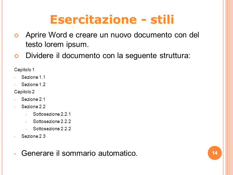 Esercitazione - stili Aprire Word e creare un nuovo documento con del testo lorem ipsum. Dividere il documento con la seguente struttura: