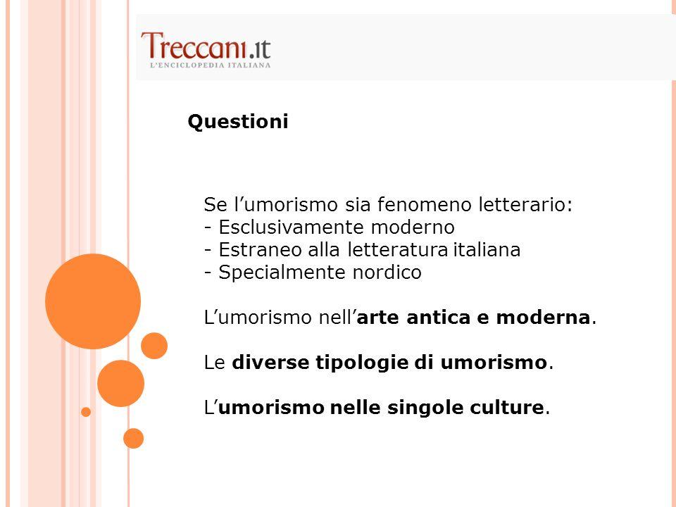 QuestioniSe l'umorismo sia fenomeno letterario: - Esclusivamente moderno. - Estraneo alla letteratura italiana.