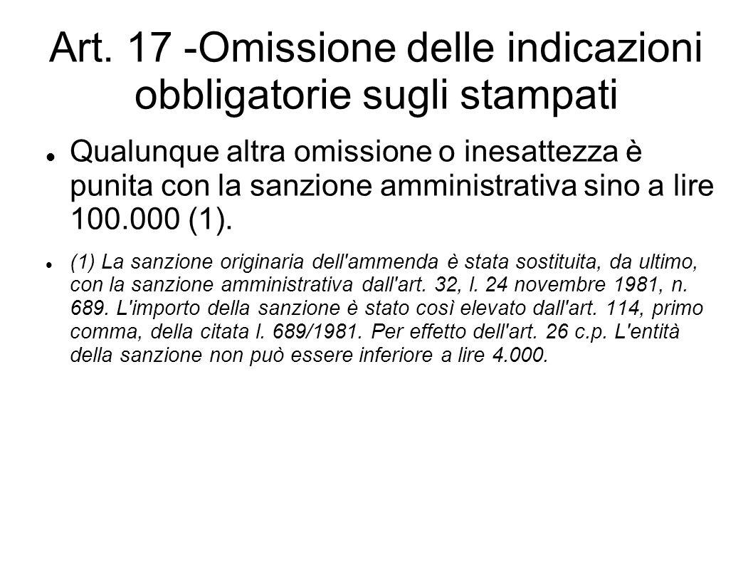 Art. 17 -Omissione delle indicazioni obbligatorie sugli stampati