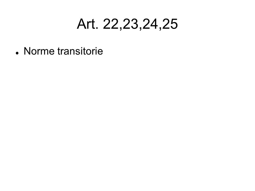 Art. 22,23,24,25 Norme transitorie