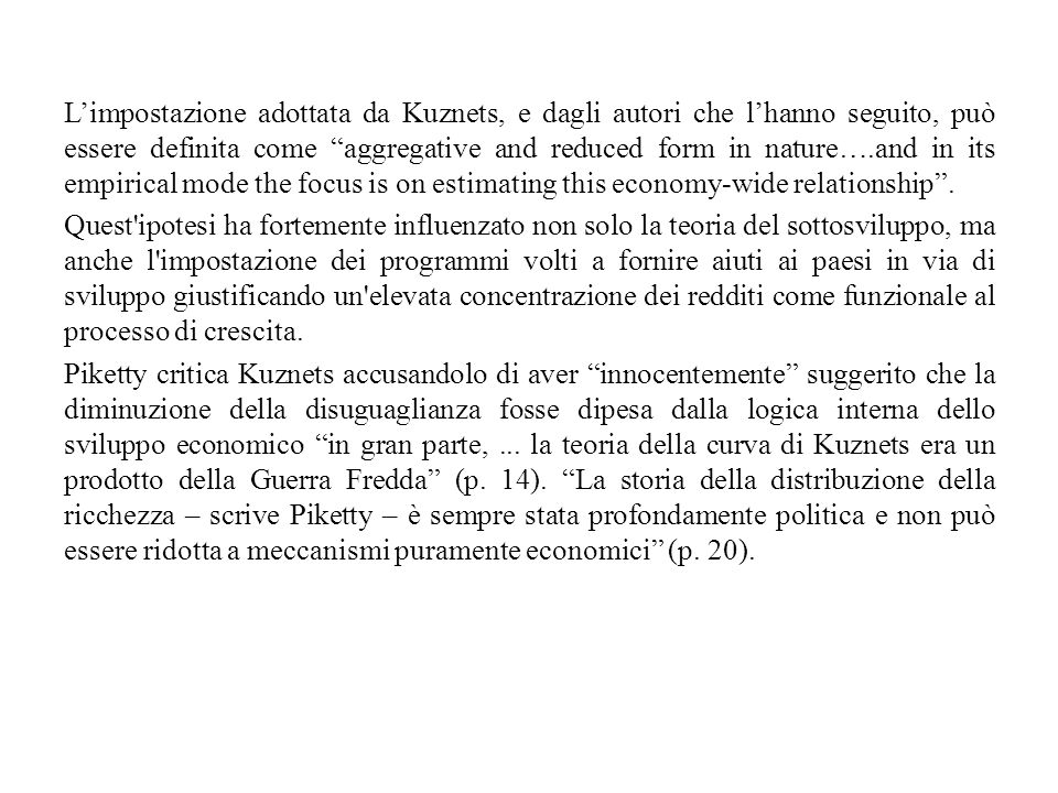 L'impostazione adottata da Kuznets, e dagli autori che l'hanno seguito, può essere definita come aggregative and reduced form in nature….and in its empirical mode the focus is on estimating this economy-wide relationship .