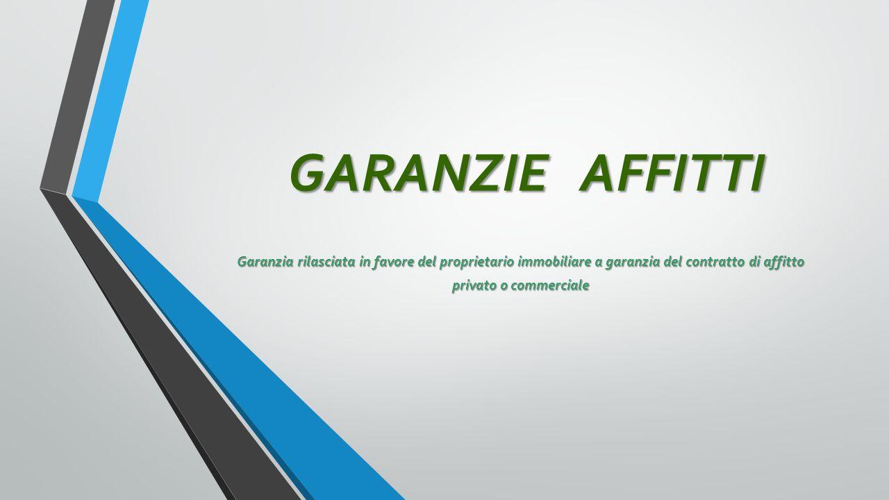 GARANZIE AFFITTI Garanzia rilasciata in favore del proprietario immobiliare a garanzia del contratto di affitto.