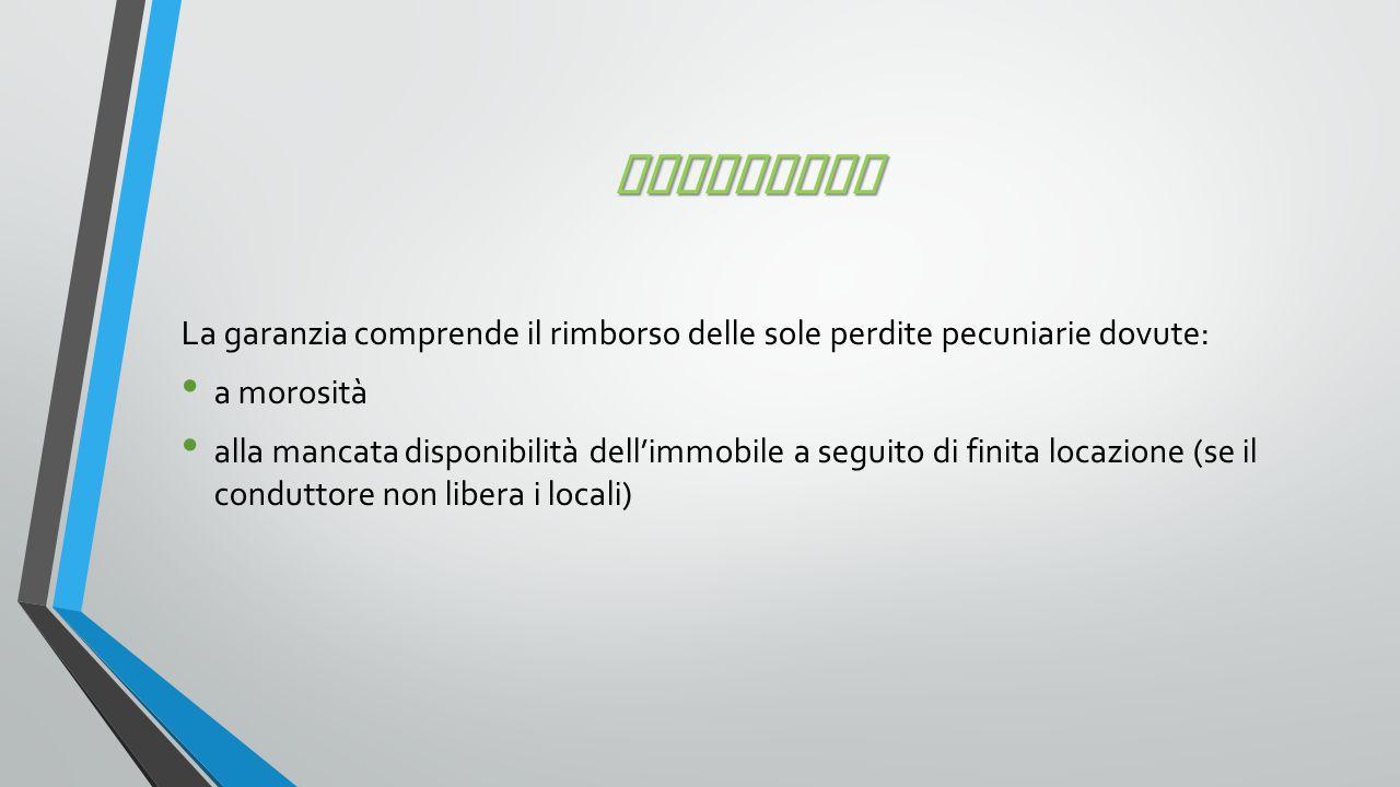 COPERTURA La garanzia comprende il rimborso delle sole perdite pecuniarie dovute: a morosità.