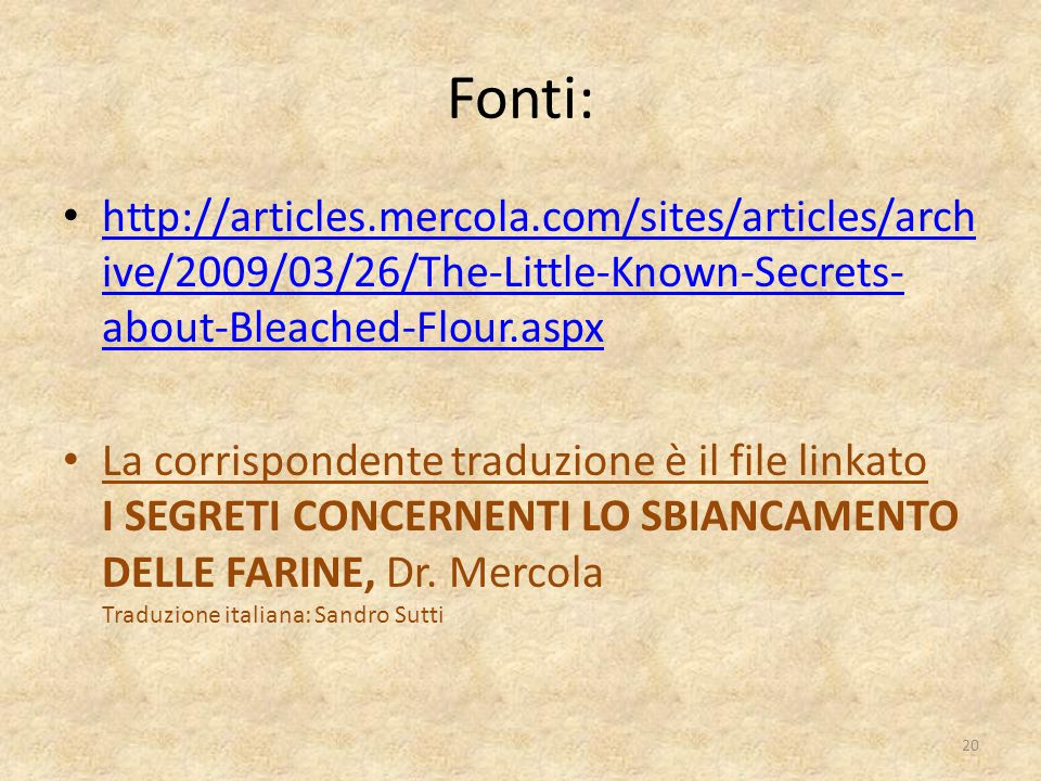 Fonti: http://articles.mercola.com/sites/articles/archive/2009/03/26/The-Little-Known-Secrets-about-Bleached-Flour.aspx.