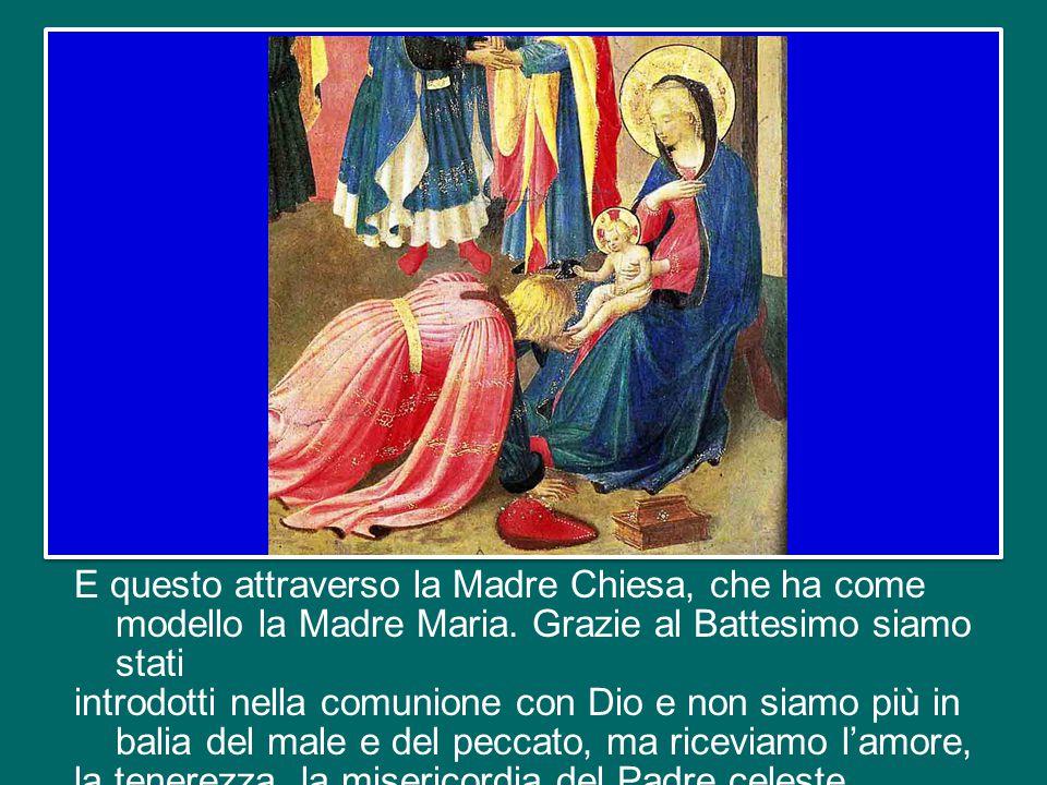 E questo attraverso la Madre Chiesa, che ha come modello la Madre Maria.