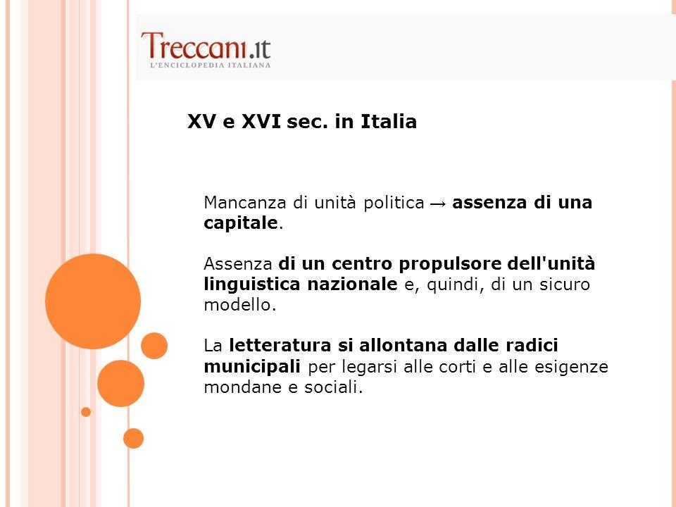XV e XVI sec. in Italia Mancanza di unità politica → assenza di una capitale.