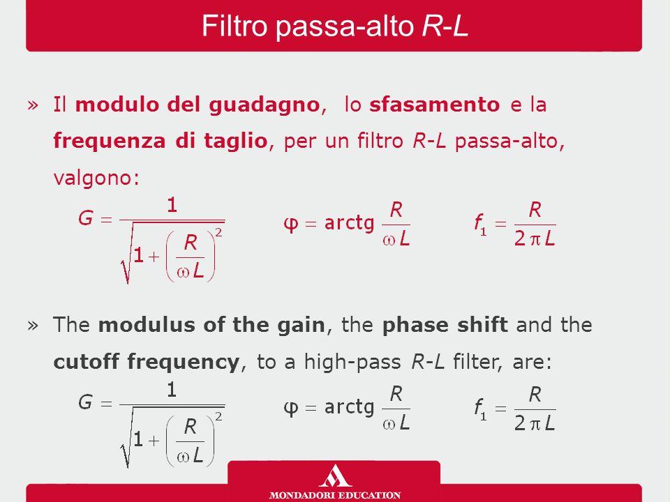 Filtro passa-alto R-L Il modulo del guadagno, lo sfasamento e la frequenza di taglio, per un filtro R-L passa-alto, valgono: