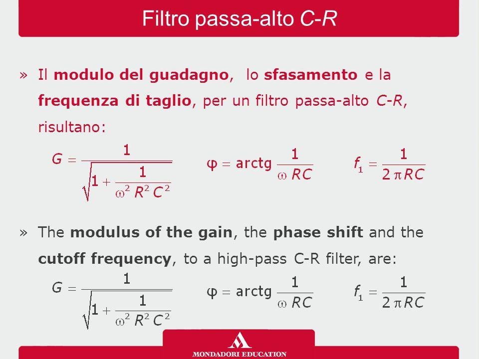 Filtro passa-alto C-R Il modulo del guadagno, lo sfasamento e la frequenza di taglio, per un filtro passa-alto C-R, risultano: