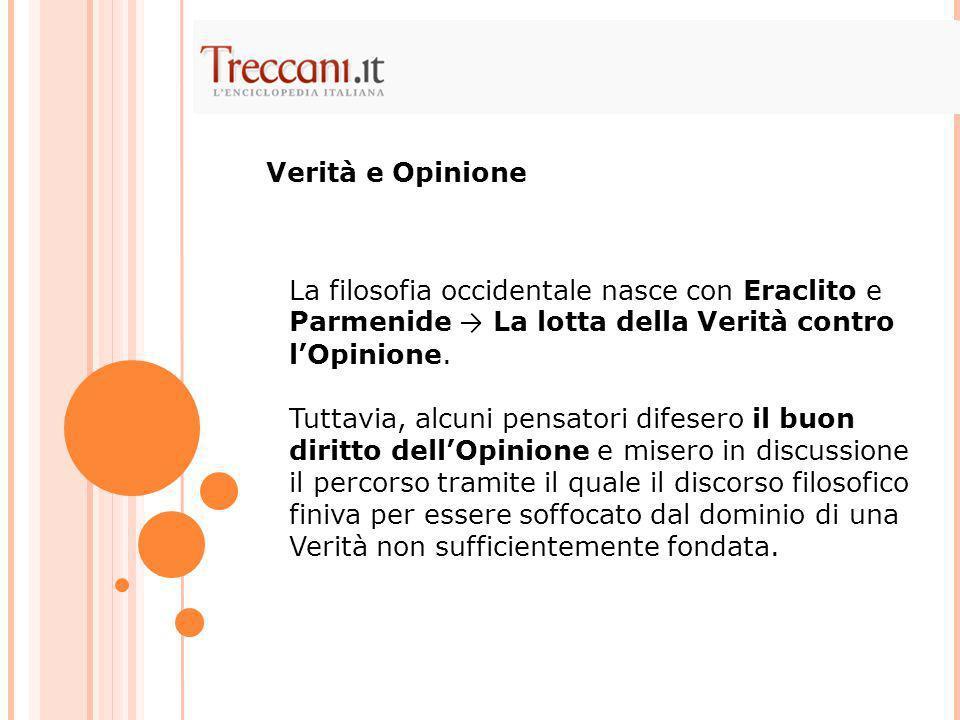 Verità e Opinione La filosofia occidentale nasce con Eraclito e Parmenide → La lotta della Verità contro l'Opinione.