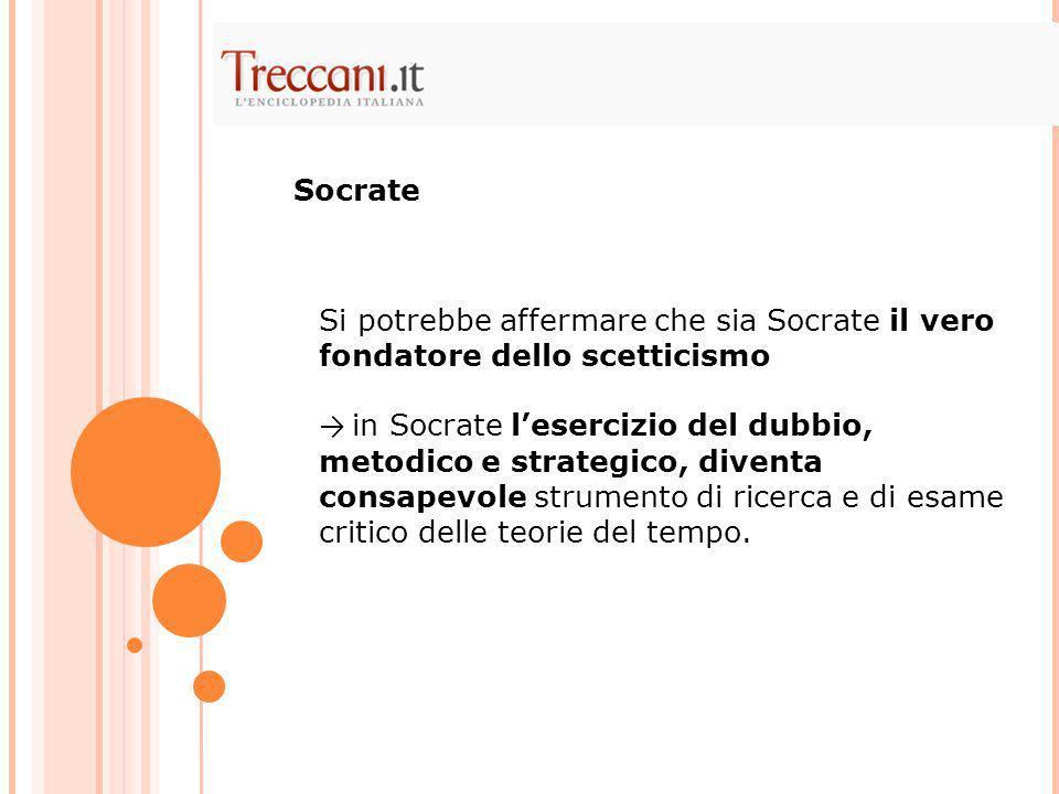 Socrate Si potrebbe affermare che sia Socrate il vero fondatore dello scetticismo.
