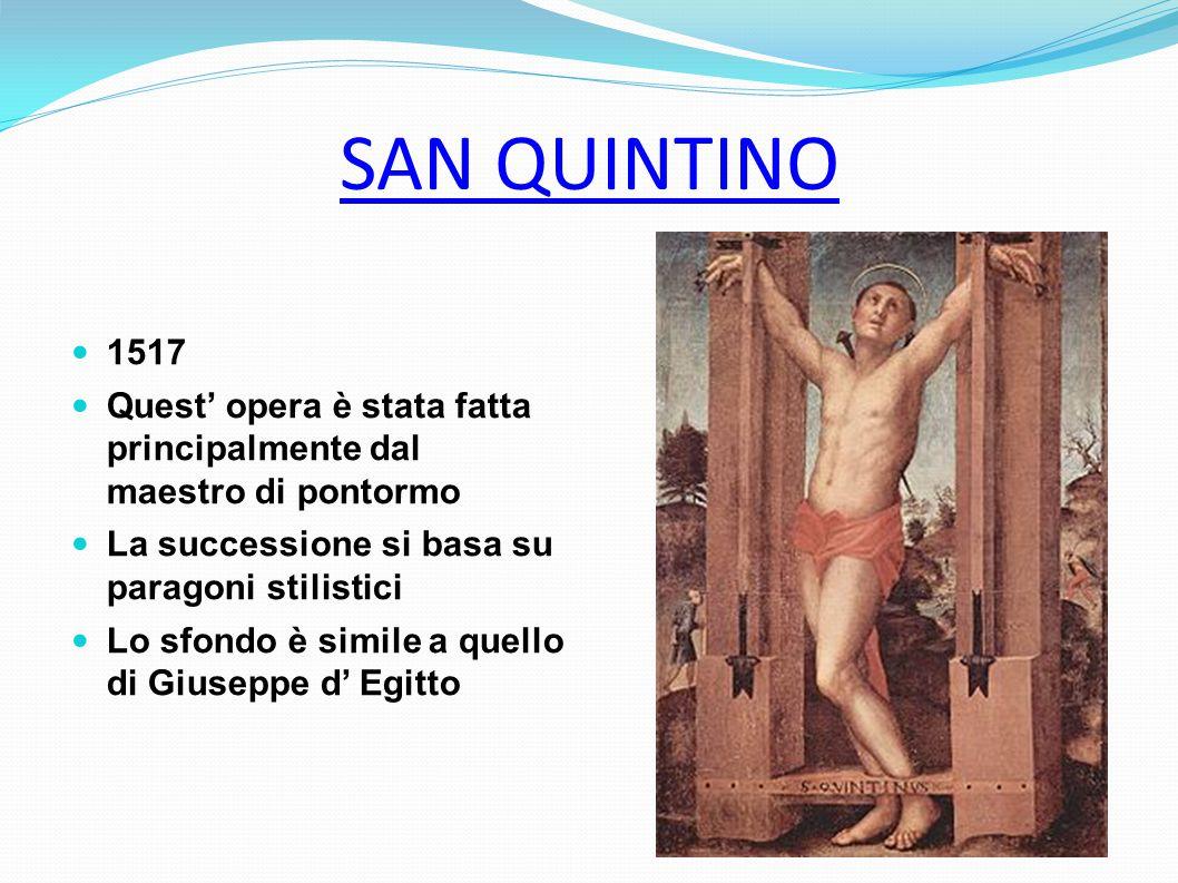 SAN QUINTINO 1517. Quest' opera è stata fatta principalmente dal maestro di pontormo. La successione si basa su paragoni stilistici.
