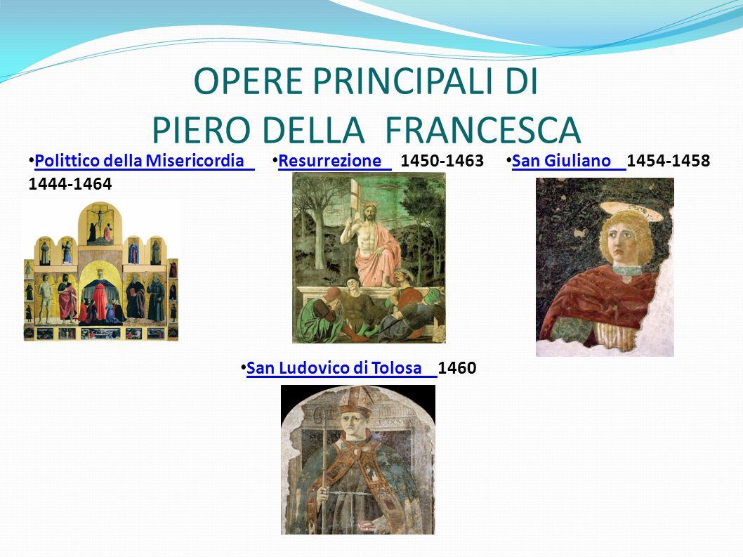 OPERE PRINCIPALI DI PIERO DELLA FRANCESCA
