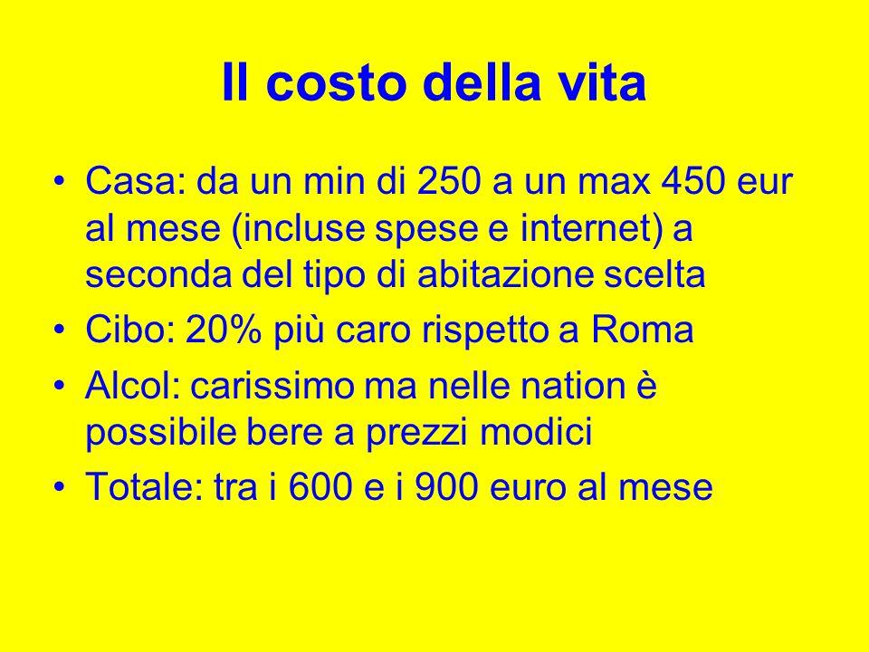 Il costo della vita Casa: da un min di 250 a un max 450 eur al mese (incluse spese e internet) a seconda del tipo di abitazione scelta.