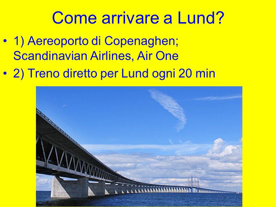 Come arrivare a Lund. 1) Aereoporto di Copenaghen; Scandinavian Airlines, Air One.