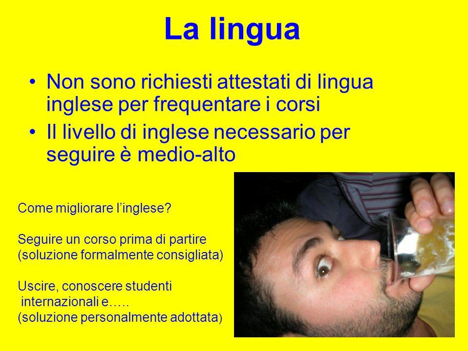 La lingua Non sono richiesti attestati di lingua inglese per frequentare i corsi. Il livello di inglese necessario per seguire è medio-alto.