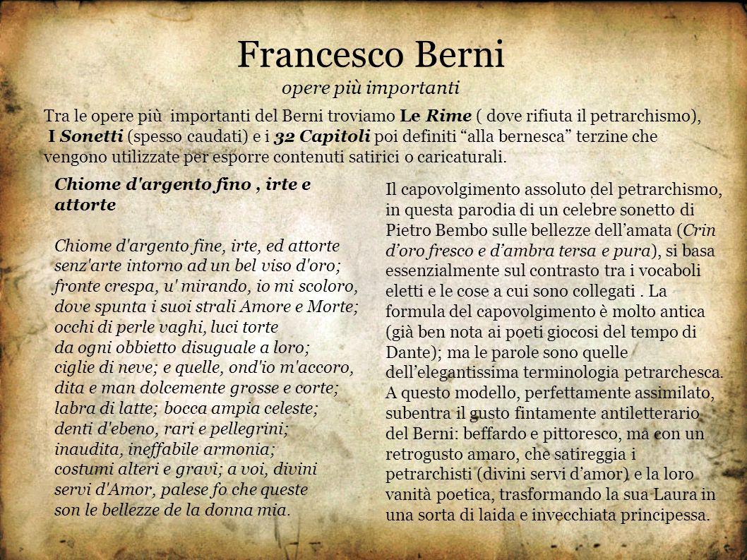 opere più importanti Tra le opere più importanti del Berni troviamo Le Rime ( dove rifiuta il petrarchismo),