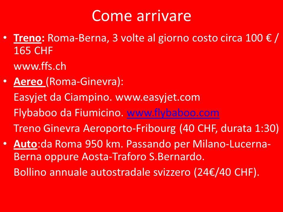 Come arrivareTreno: Roma-Berna, 3 volte al giorno costo circa 100 € / 165 CHF. www.ffs.ch. Aereo (Roma-Ginevra):