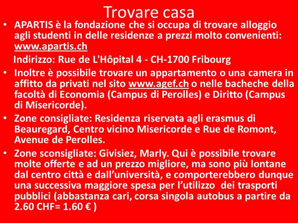 Trovare casaAPARTIS è la fondazione che si occupa di trovare alloggio agli studenti in delle residenze a prezzi molto convenienti: www.apartis.ch.