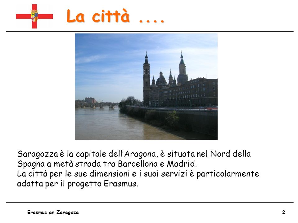La città .... Saragozza è la capitale dell'Aragona, è situata nel Nord della Spagna a metà strada tra Barcellona e Madrid.