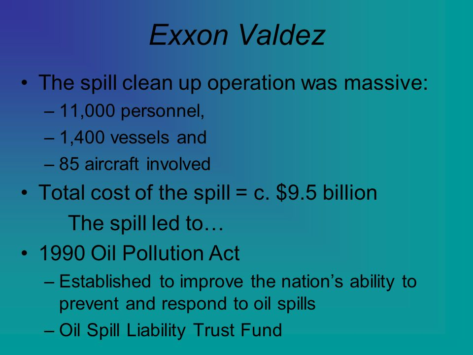 Exxon Valdez The spill clean up operation was massive: