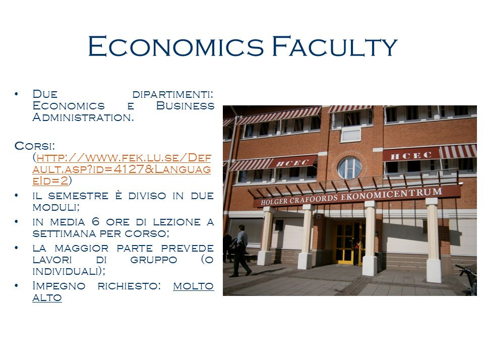 Economics Faculty Due dipartimenti: Economics e Business Administration. Corsi: (http://www.fek.lu.se/Default.asp id=4127&LanguageId=2)
